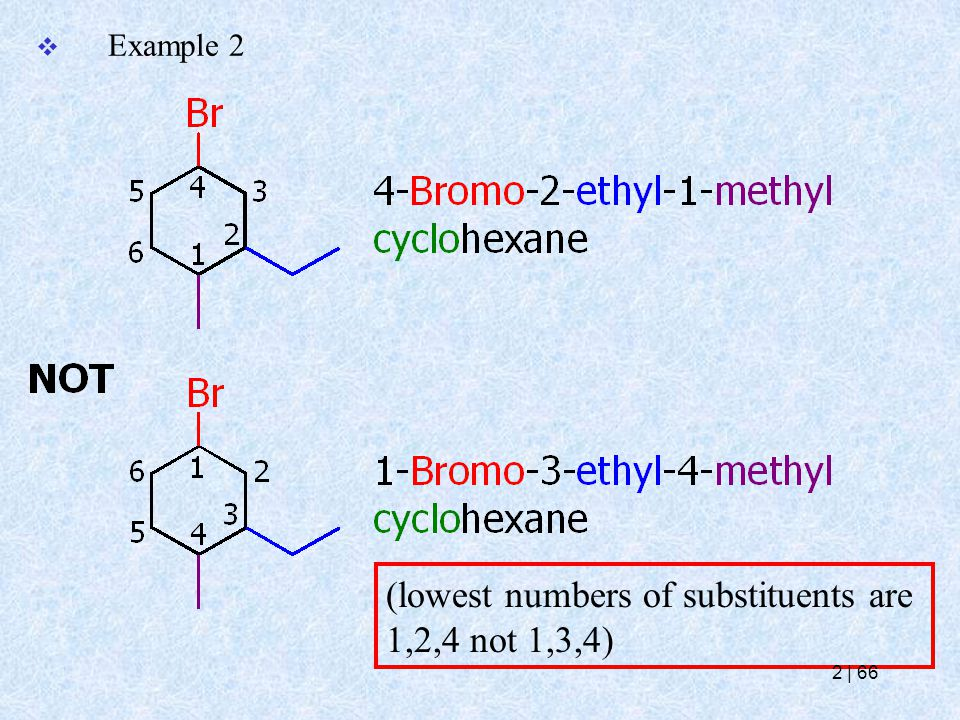  Example 2 (lowest numbers of substituents are 1,2,4 not 1,3,4) 2   66