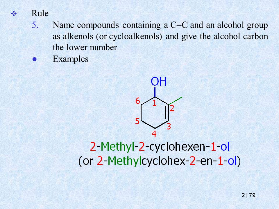  Rule 5.Name compounds containing a C=C and an alcohol group as alkenols (or cycloalkenols) and give the alcohol carbon the lower number ● Examples 2