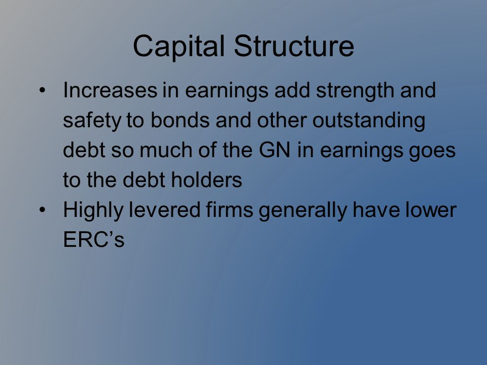 Capital Structure Increases in earnings add strength and safety to bonds and other outstanding debt so much of the GN in earnings goes to the debt hol