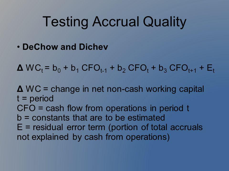 DeChow and Dichev Δ WC t = b 0 + b 1 CFO t-1 + b 2 CFO t + b 3 CFO t+1 + E t Δ WC = change in net non-cash working capital t = period CFO = cash flow