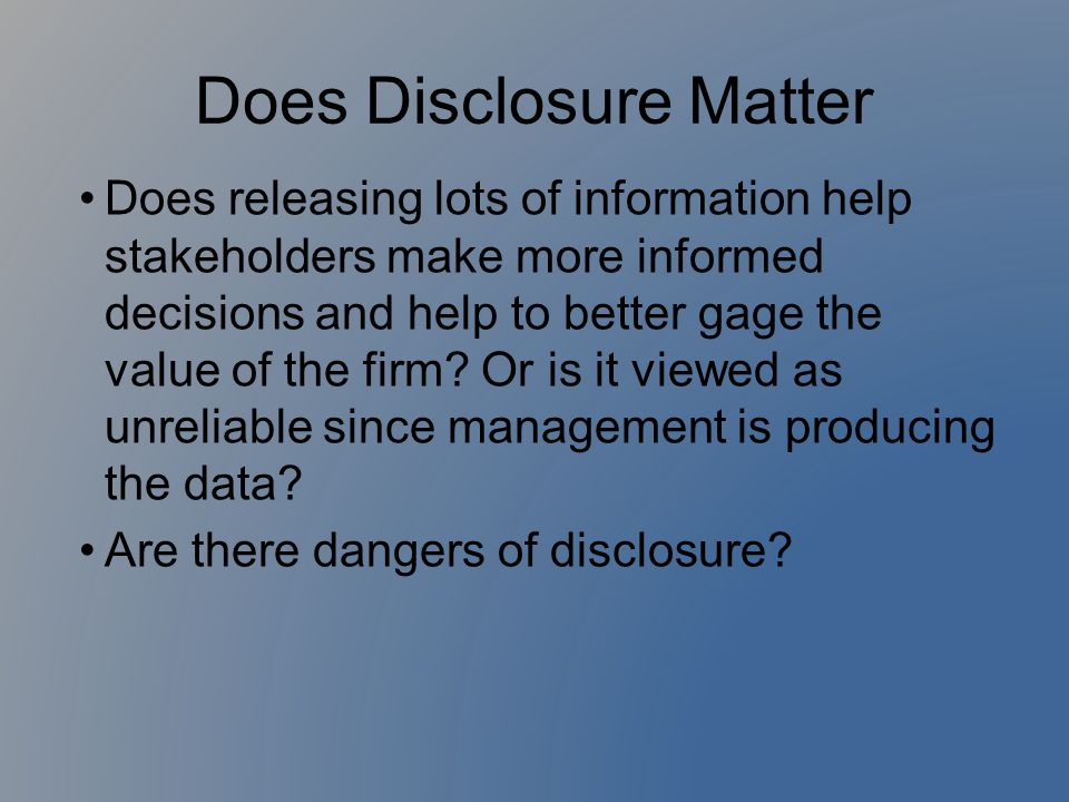 Decision Making Deals with regulation standards on environmental disclosure Most owners use information about environmental disclosures to make decisions The media plays a critical role to convey non-financial information