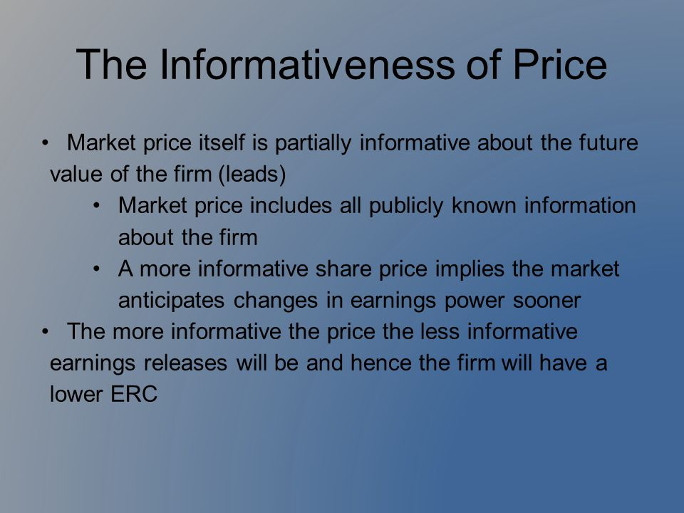 The Informativeness of Price Market price itself is partially informative about the future value of the firm (leads) Market price includes all publicl