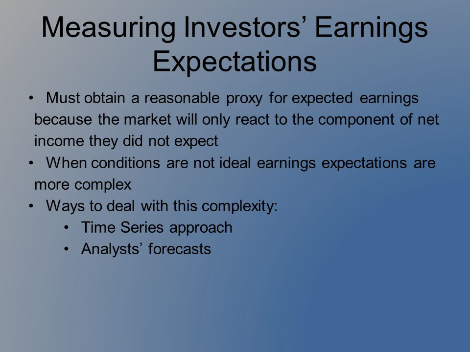 Measuring Investors' Earnings Expectations Must obtain a reasonable proxy for expected earnings because the market will only react to the component of
