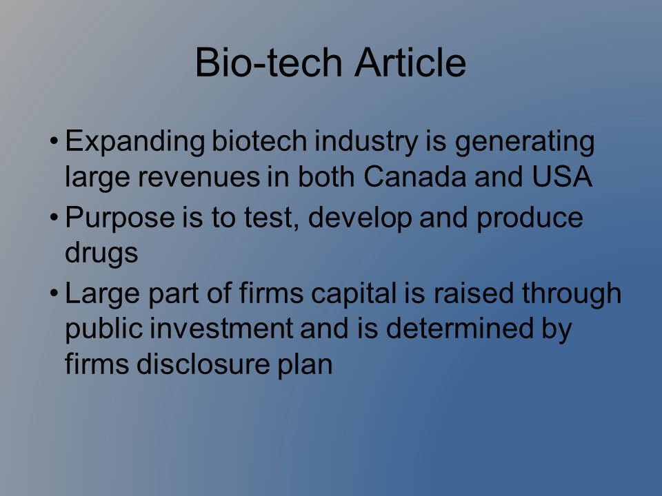 Bio-tech Article Expanding biotech industry is generating large revenues in both Canada and USA Purpose is to test, develop and produce drugs Large pa