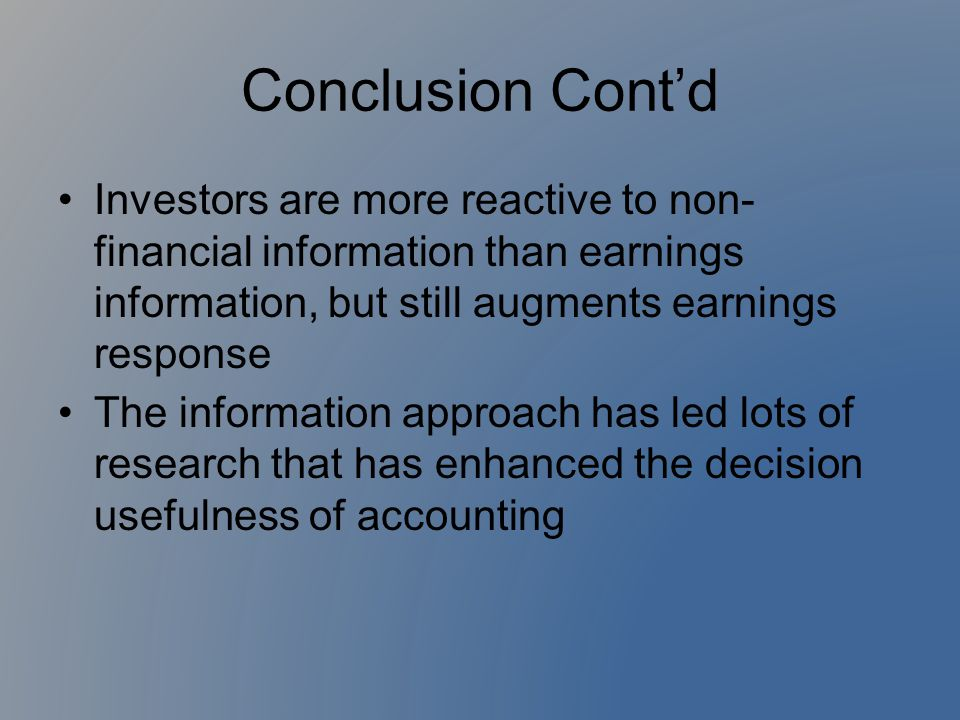 Conclusion Cont'd Investors are more reactive to non- financial information than earnings information, but still augments earnings response The inform