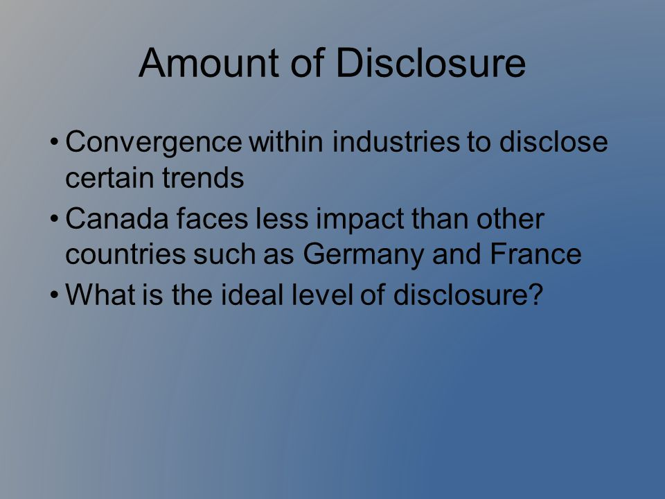 Amount of Disclosure Convergence within industries to disclose certain trends Canada faces less impact than other countries such as Germany and France