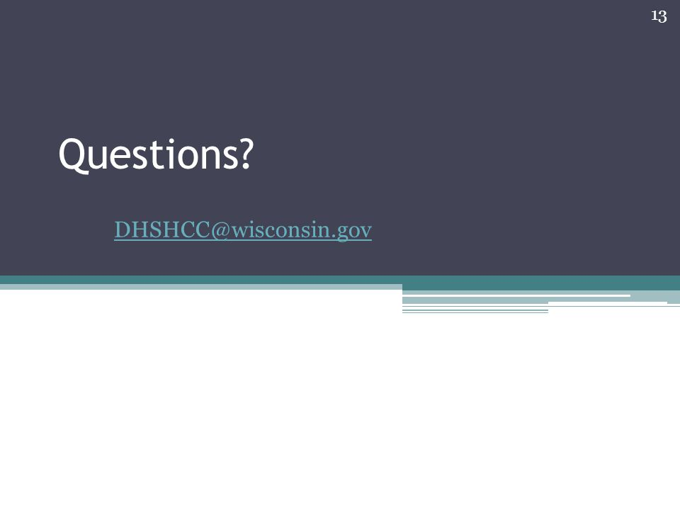 Questions DHSHCC@wisconsin.gov 13