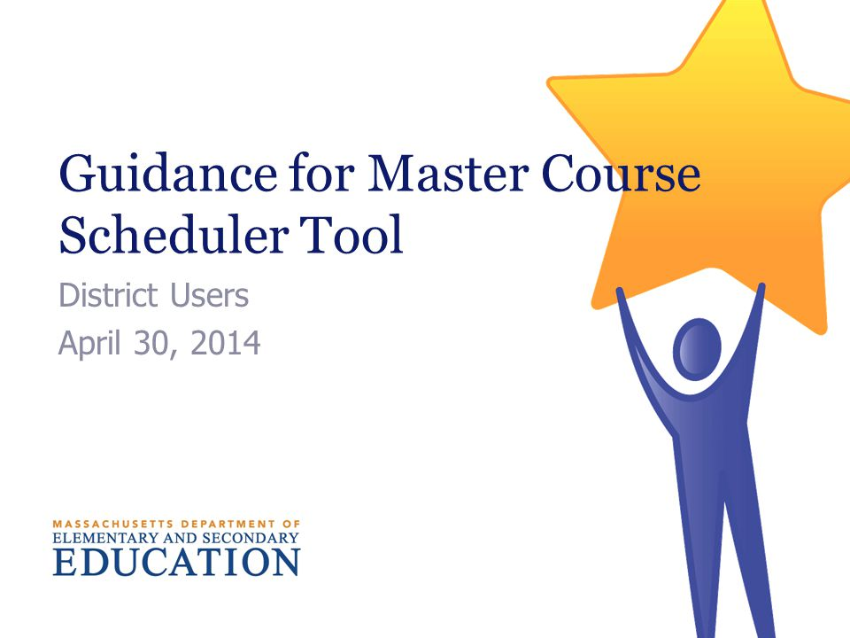 Guidance for Master Course Scheduler Tool District Users April 30, 2014