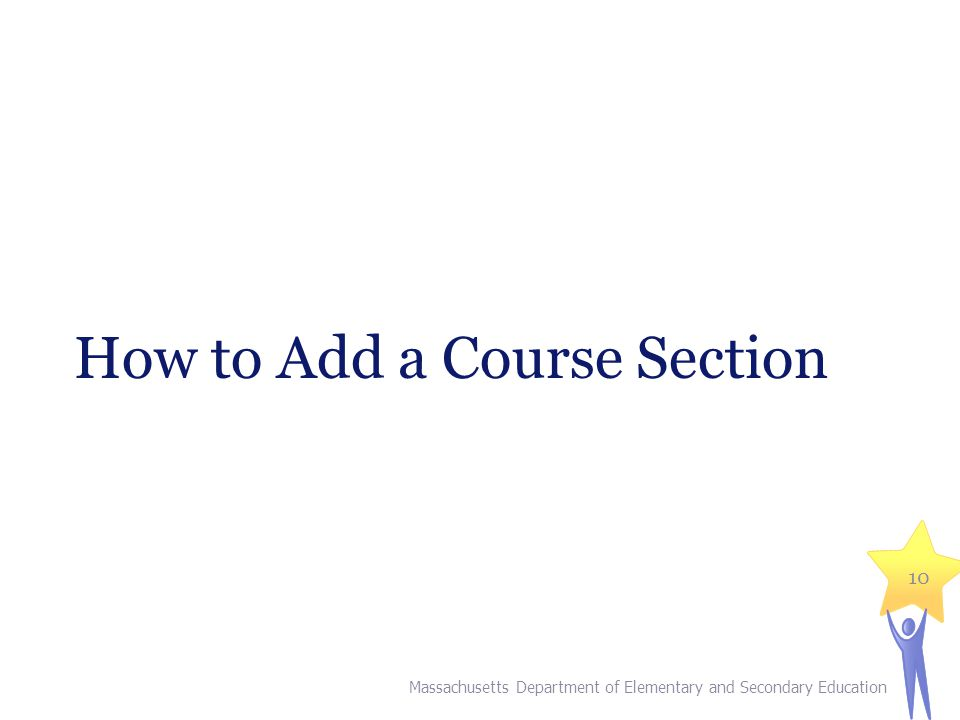 How to Add a Course Section Massachusetts Department of Elementary and Secondary Education 10