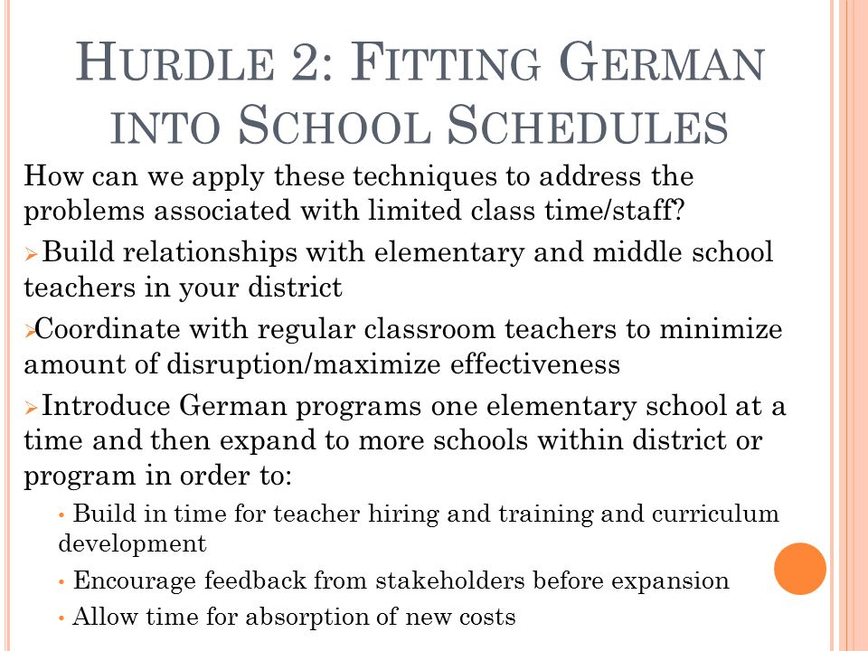 H URDLE 2: F ITTING G ERMAN INTO S CHOOL S CHEDULES How can we apply these techniques to address the problems associated with limited class time/staff.
