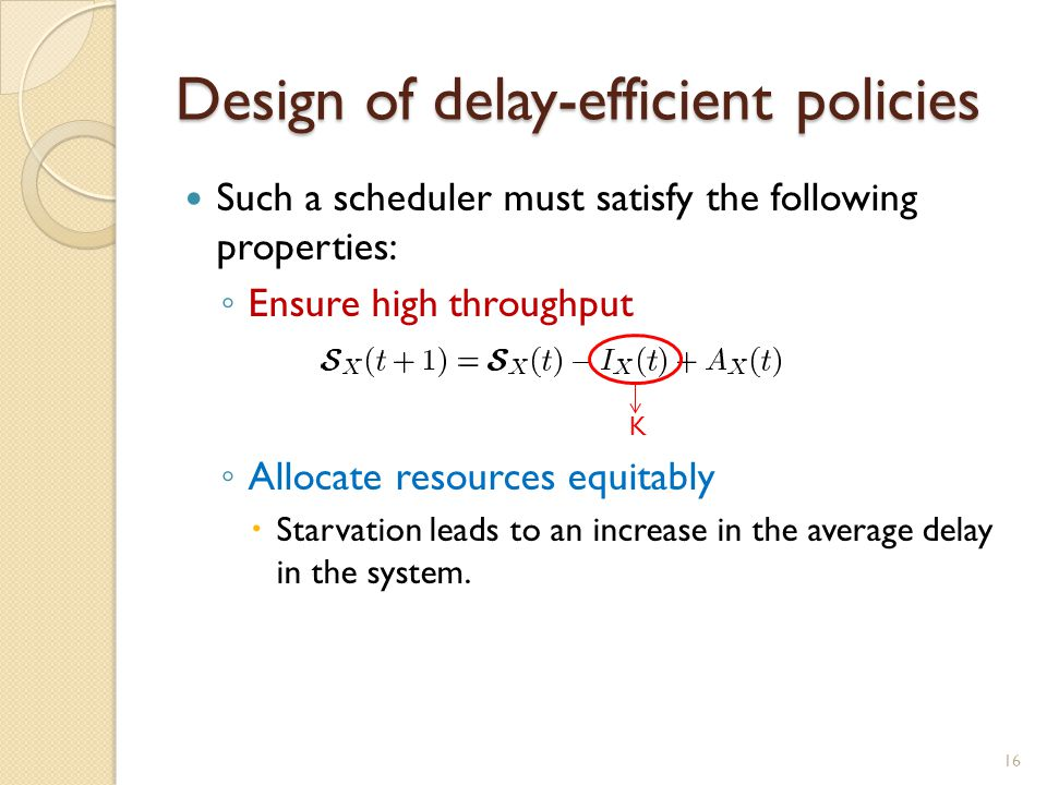 Design of delay-efficient policies Such a scheduler must satisfy the following properties: ◦ Ensure high throughput ◦ Allocate resources equitably  S