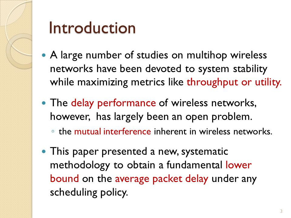 Introduction A large number of studies on multihop wireless networks have been devoted to system stability while maximizing metrics like throughput or