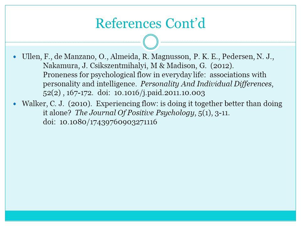 References Cont'd Ullen, F., de Manzano, O., Almeida, R.