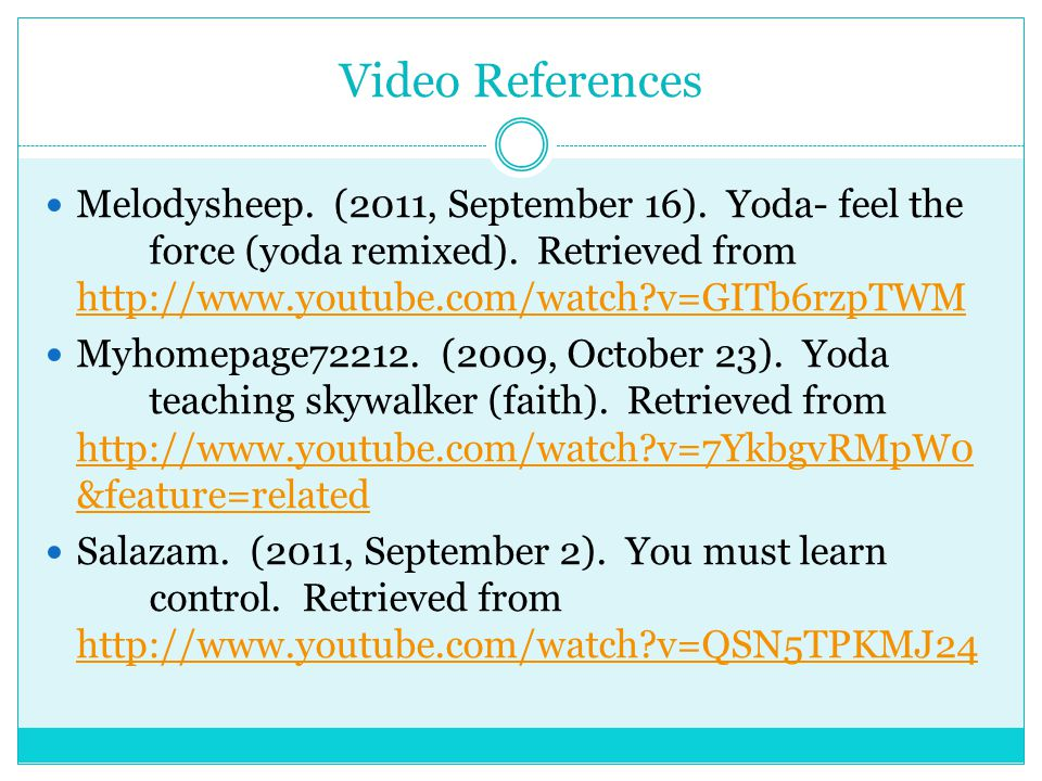Video References Melodysheep. (2011, September 16). Yoda- feel the force (yoda remixed). Retrieved from http://www.youtube.com/watch?v=GITb6rzpTWM htt