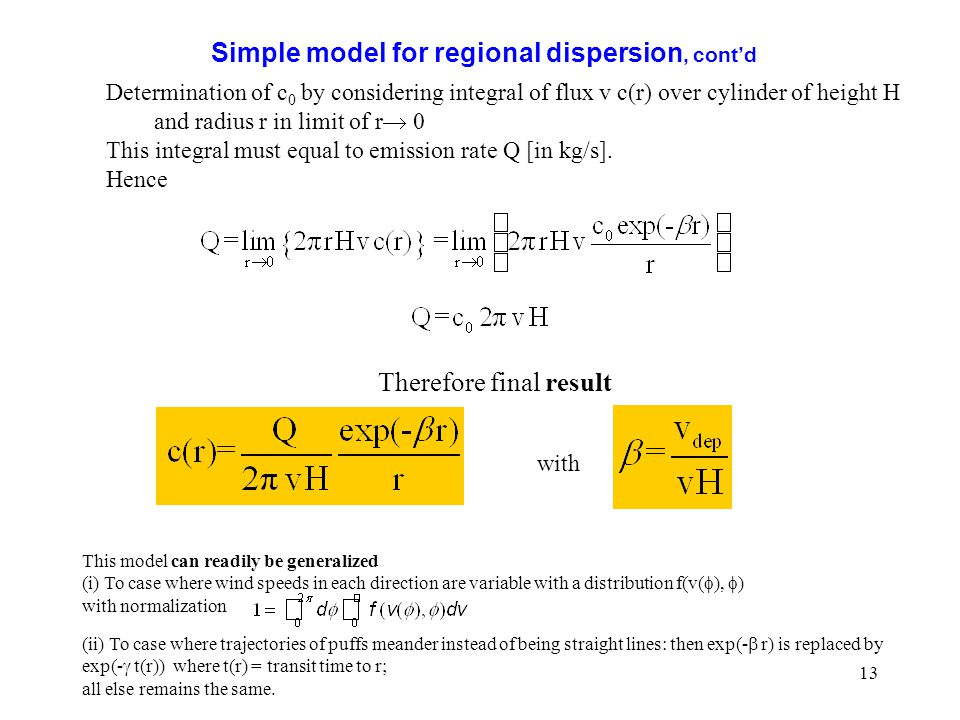 13 Simple model for regional dispersion, cont'd Determination of c 0 by considering integral of flux v c(r) over cylinder of height H and radius r in