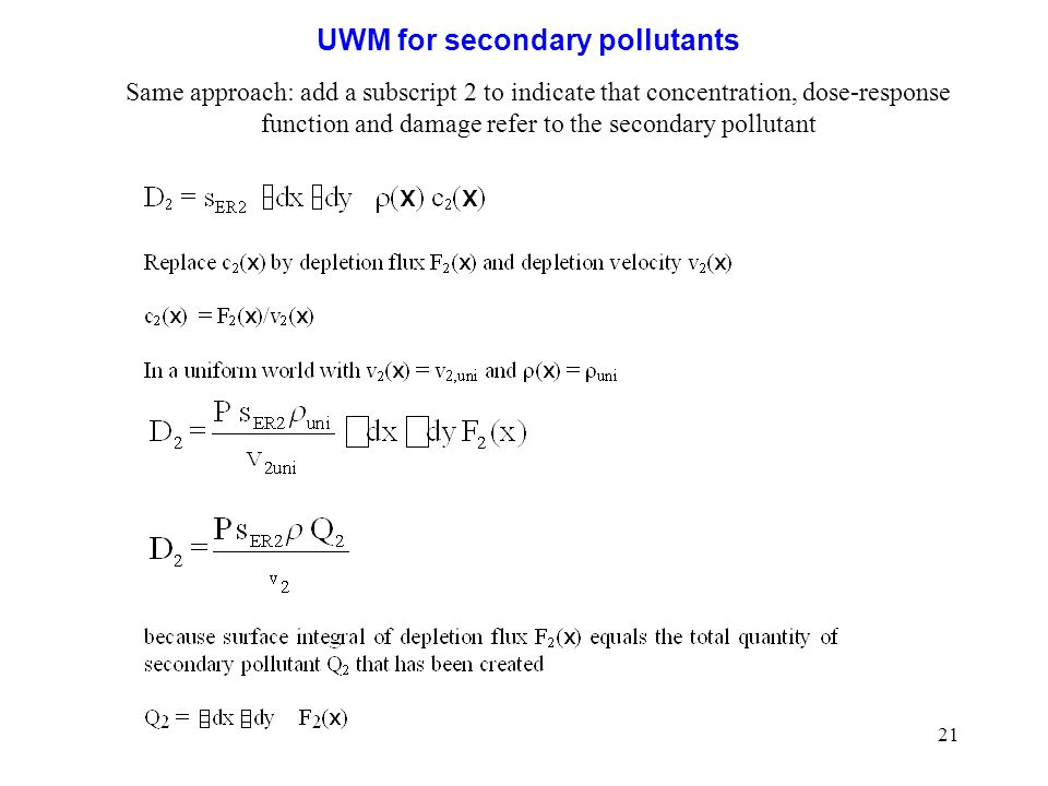 21 UWM for secondary pollutants Same approach: add a subscript 2 to indicate that concentration, dose-response function and damage refer to the second
