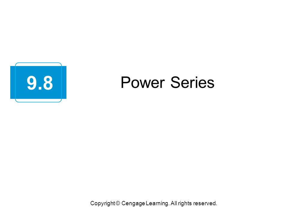 Power Series Copyright © Cengage Learning. All rights reserved. 9.8