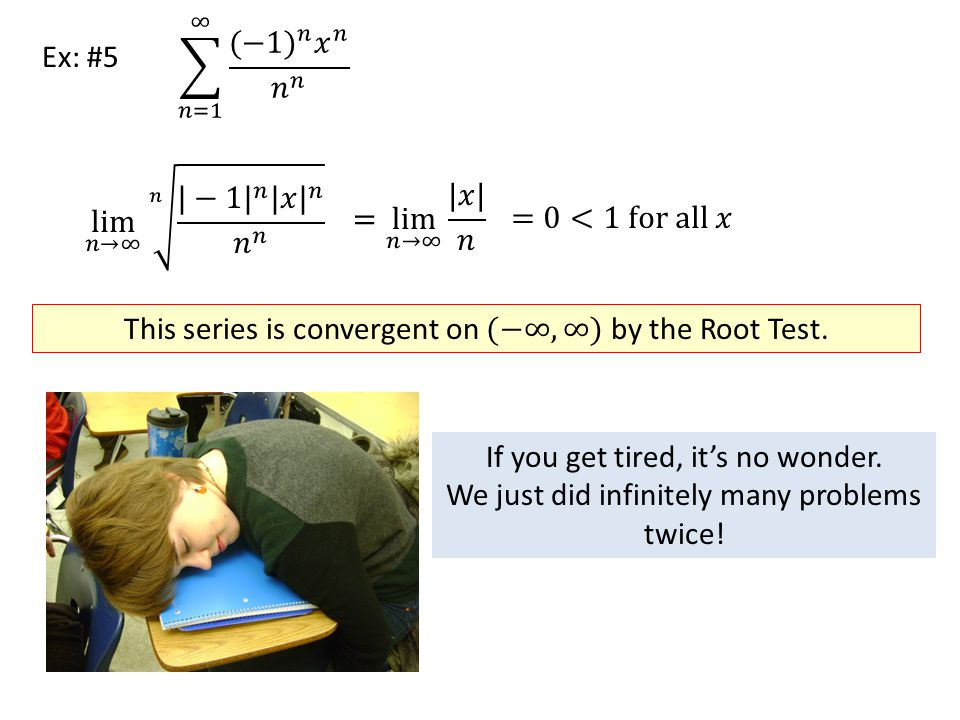 Ex: #5 If you get tired, it's no wonder. We just did infinitely many problems twice!