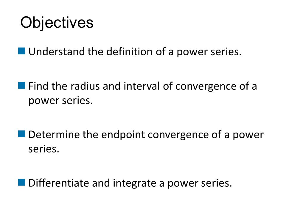 Understand the definition of a power series. Find the radius and interval of convergence of a power series. Determine the endpoint convergence of a po