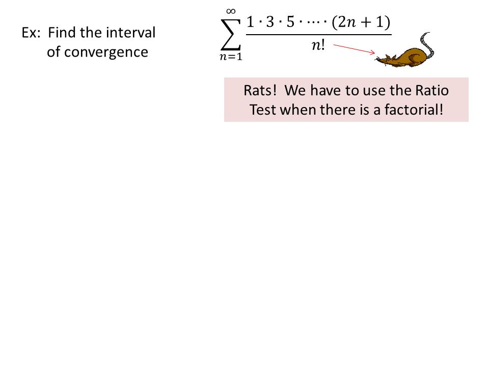 Ex: Find the interval of convergence Rats! We have to use the Ratio Test when there is a factorial!