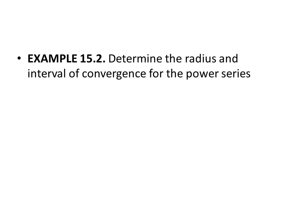 EXAMPLE 15.2. Determine the radius and interval of convergence for the power series