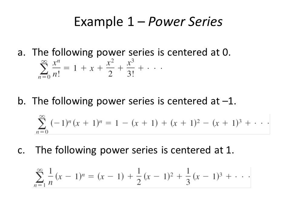 Example 1 – Power Series a.The following power series is centered at 0. b.The following power series is centered at –1. c. The following power series