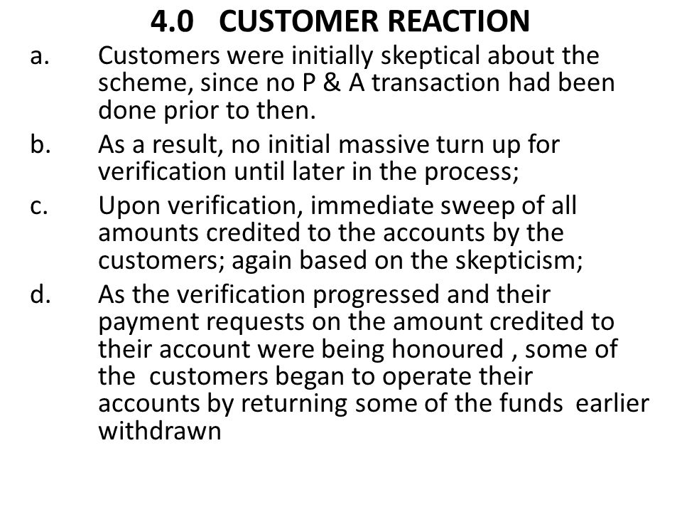 4.0CUSTOMER REACTION a.Customers were initially skeptical about the scheme, since no P & A transaction had been done prior to then. b.As a result, no