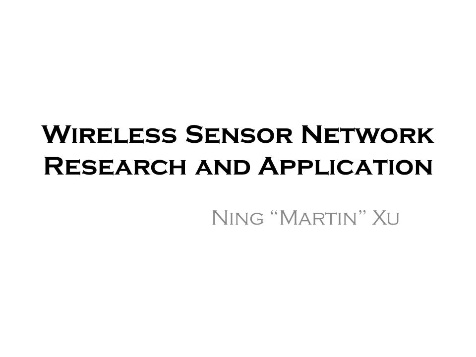 Wireless Sensor Network Research and Application Ning Martin Xu