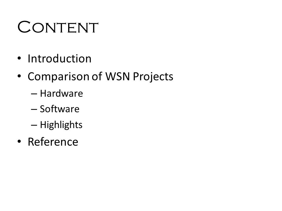 Content Introduction Comparison of WSN Projects – Hardware – Software – Highlights Reference