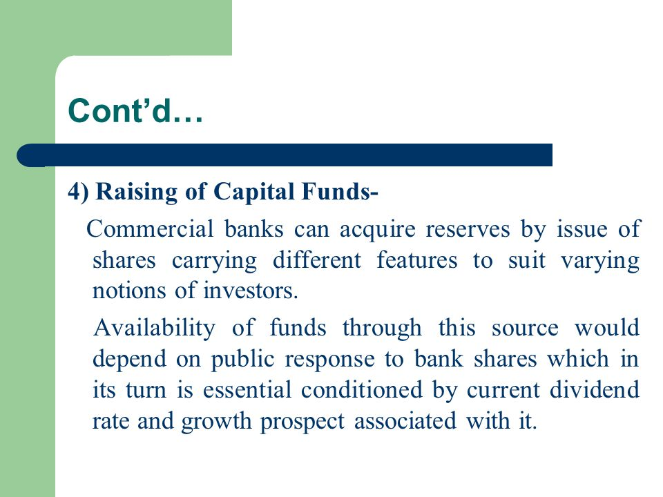 Cont'd… 4) Raising of Capital Funds- Commercial banks can acquire reserves by issue of shares carrying different features to suit varying notions of i