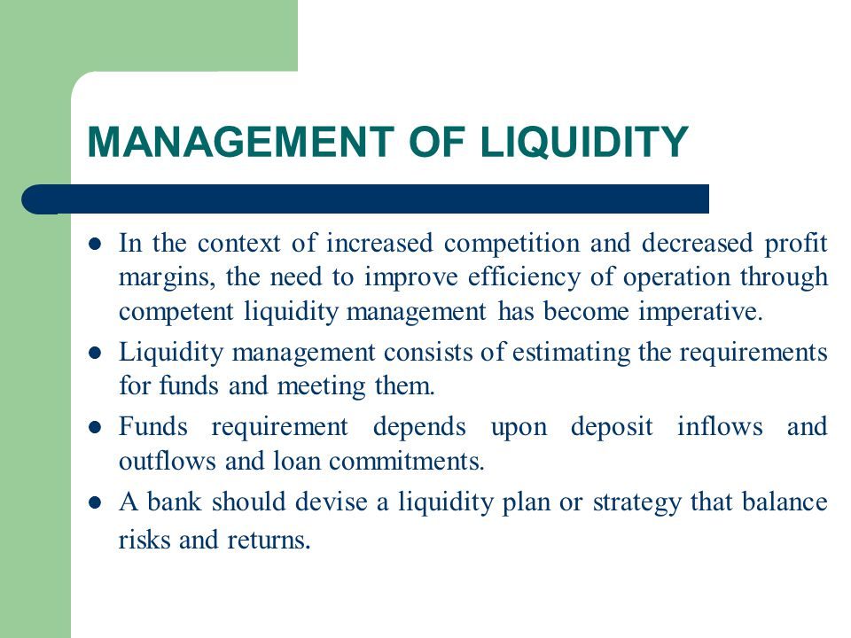 MANAGEMENT OF LIQUIDITY In the context of increased competition and decreased profit margins, the need to improve efficiency of operation through comp
