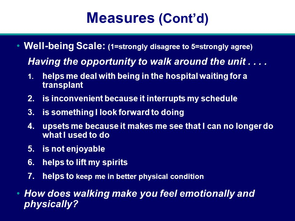 Measures (Cont'd) Well-being Scale: (1=strongly disagree to 5=strongly agree) Having the opportunity to walk around the unit....