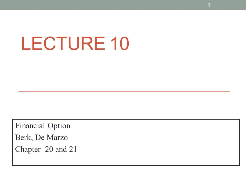 LECTURE 10 Financial Option Berk, De Marzo Chapter 20 and 21 1