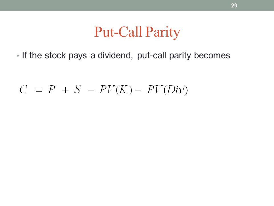 Put-Call Parity If the stock pays a dividend, put-call parity becomes 29