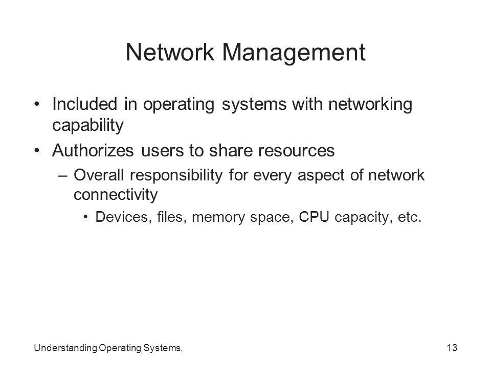 Network Management Included in operating systems with networking capability Authorizes users to share resources –Overall responsibility for every aspe
