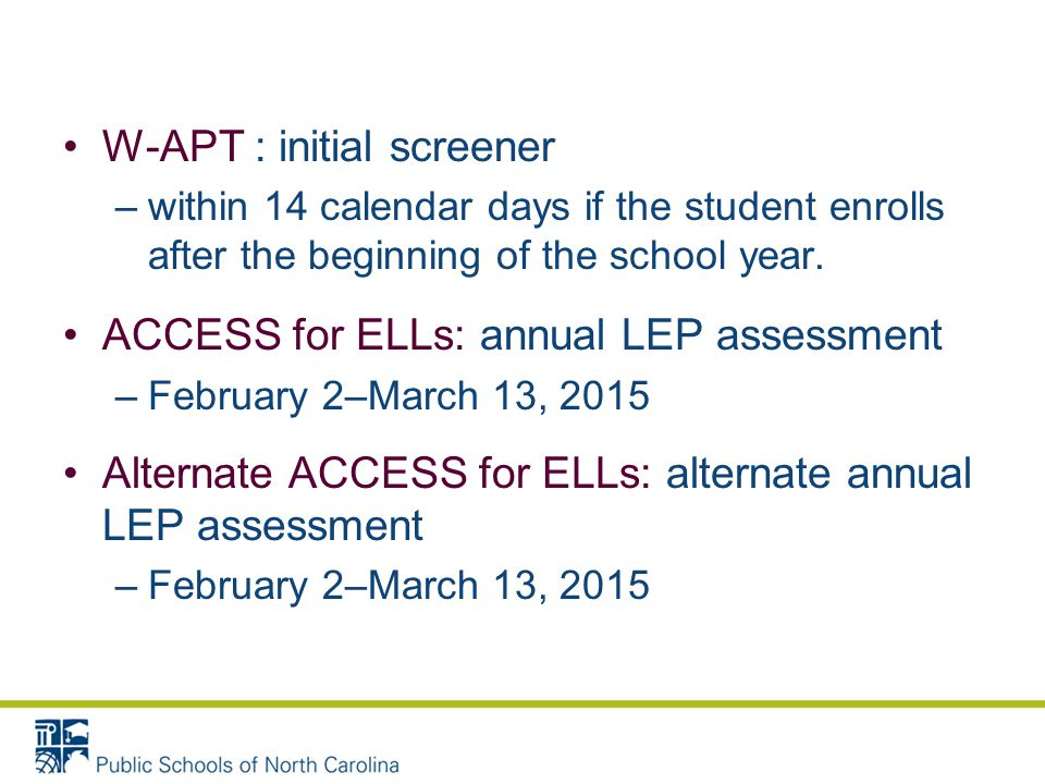 W-APT : initial screener –within 14 calendar days if the student enrolls after the beginning of the school year.