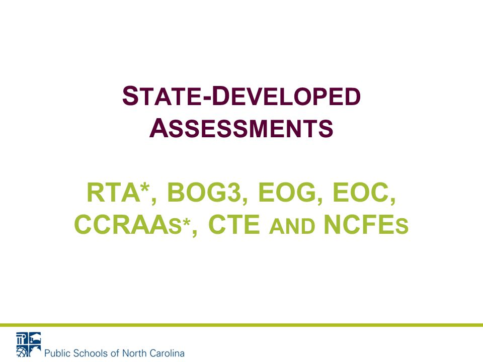 S TATE -D EVELOPED A SSESSMENTS RTA*, BOG3, EOG, EOC, CCRAA S*, CTE AND NCFE S