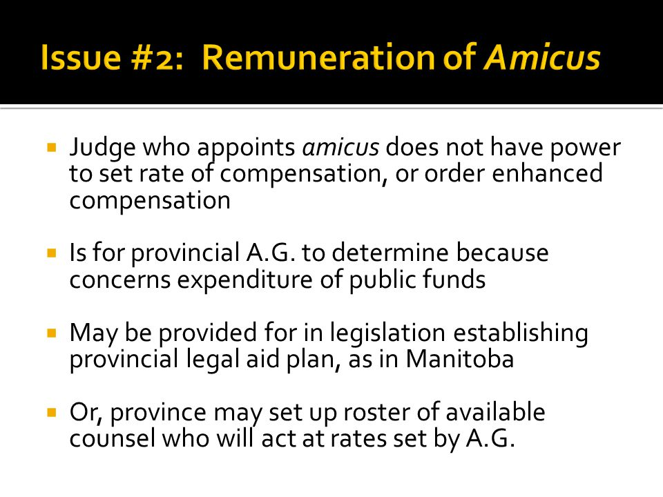  Judge who appoints amicus does not have power to set rate of compensation, or order enhanced compensation  Is for provincial A.G. to determine beca