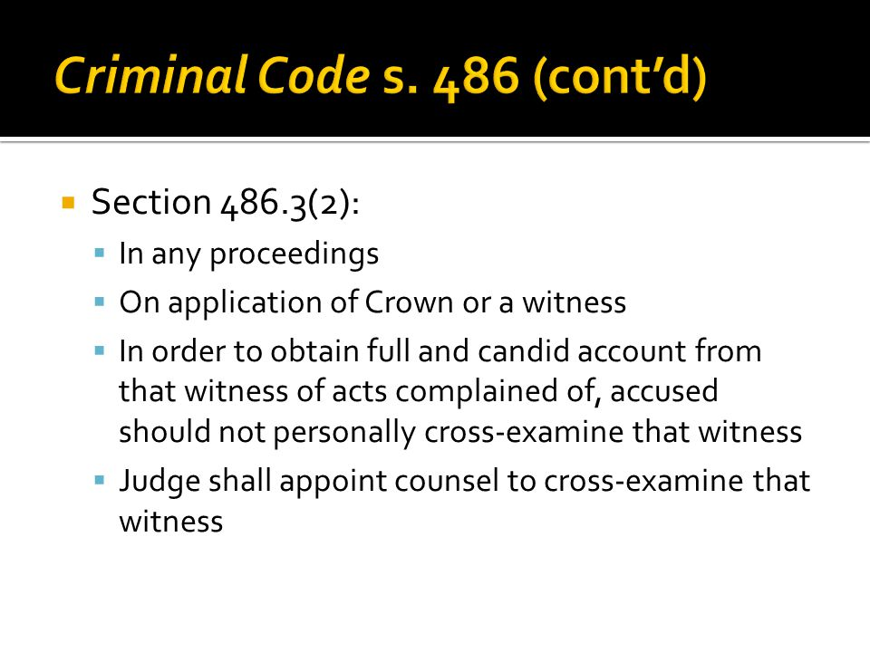  Section 486.3(2):  In any proceedings  On application of Crown or a witness  In order to obtain full and candid account from that witness of acts