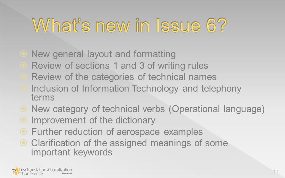  New general layout and formatting  Review of sections 1 and 3 of writing rules  Review of the categories of technical names  Inclusion of Information Technology and telephony terms  New category of technical verbs (Operational language)  Improvement of the dictionary  Further reduction of aerospace examples  Clarification of the assigned meanings of some important keywords 11