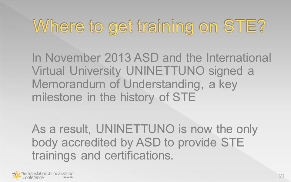 In November 2013 ASD and the International Virtual University UNINETTUNO signed a Memorandum of Understanding, a key milestone in the history of STE As a result, UNINETTUNO is now the only body accredited by ASD to provide STE trainings and certifications.