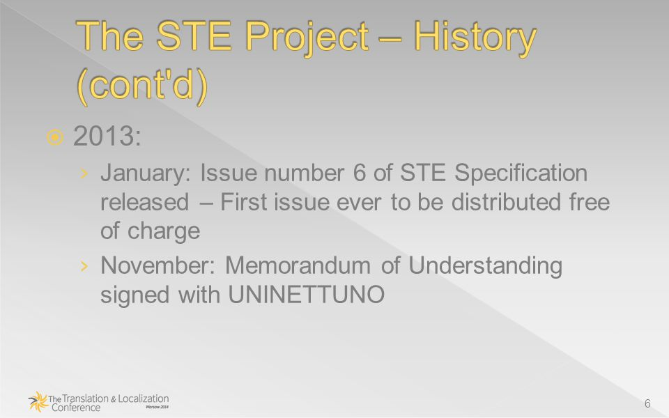  2013: › January: Issue number 6 of STE Specification released – First issue ever to be distributed free of charge › November: Memorandum of Understanding signed with UNINETTUNO 6