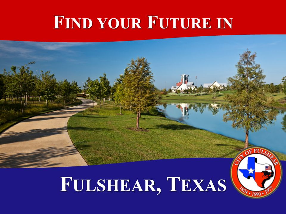 F IND YOUR F UTURE IN F ULSHEAR, T EXAS