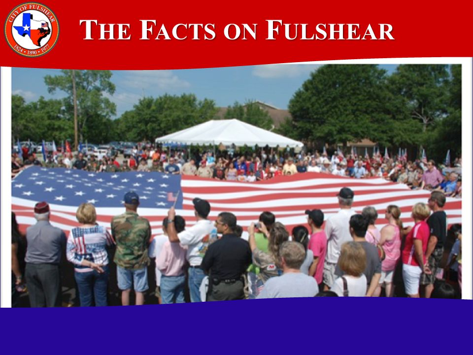T OPICS The Facts on Fulshear The Facts on Fulshear FY 2011-2012 in Review FY 2011-2012 in Review Financial Outlook Financial Outlook Outlook 2013 and