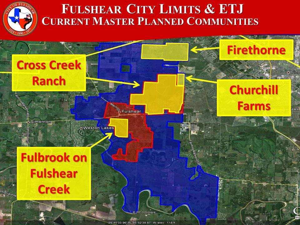 F ULSHEAR C ITY L IMITS & ETJ C URRENT M ASTER P LANNED C OMMUNITIES Cross Creek Ranch Firethorne ChurchillFarms Fulbrook on Fulshear Creek
