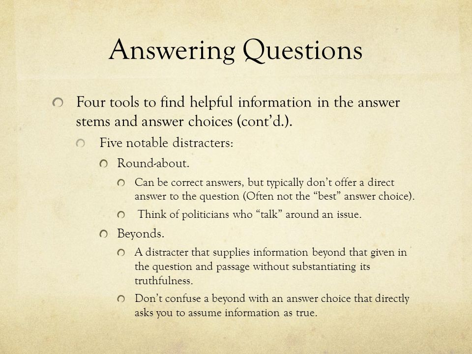 Answering Questions Four tools to find helpful information in the answer stems and answer choices (cont'd.).
