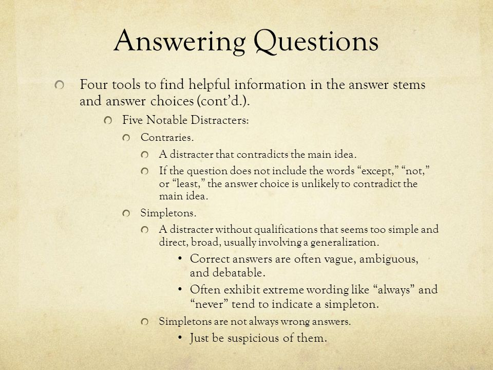 Answering Questions Four tools to find helpful information in the answer stems and answer choices (cont'd.). Five Notable Distracters: Contraries. A d