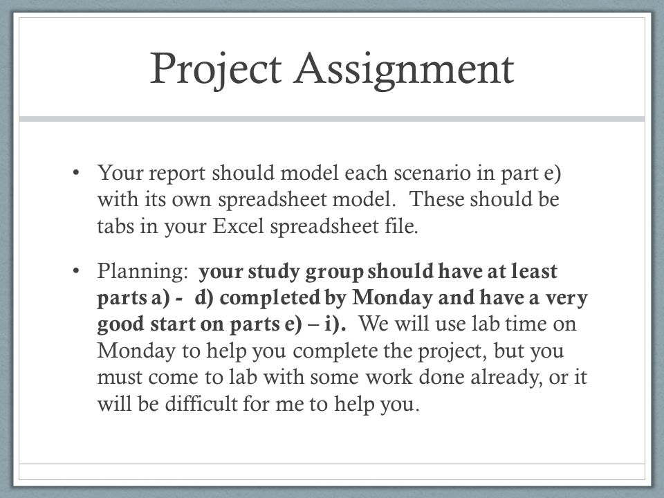 Project Assignment Your report should model each scenario in part e) with its own spreadsheet model. These should be tabs in your Excel spreadsheet fi