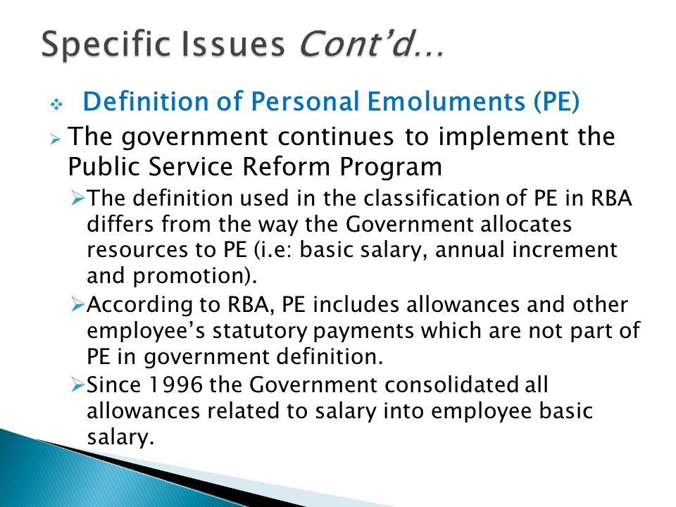  Definition of Personal Emoluments (PE)  The government continues to implement the Public Service Reform Program  The definition used in the classi