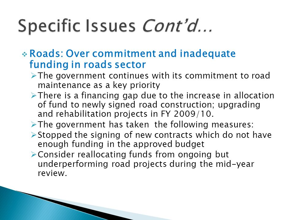  Roads: Over commitment and inadequate funding in roads sector  The government continues with its commitment to road maintenance as a key priority 